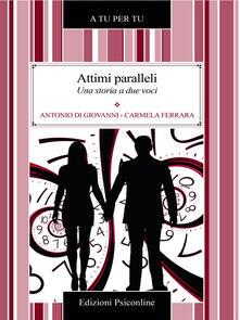 Attimi paralleli. Una storia a due voci - Antonio Di Giovanni,Carmela Ferrara - ebook