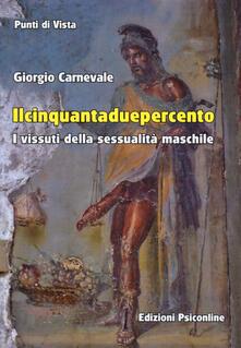 Il cinquantaduepercento. I vissuti della sessualità maschile - Giorgio Carnevale - copertina