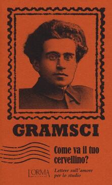 Come va il tuo cervellino? Lettere sull'amore per lo studio - Antonio Gramsci - copertina