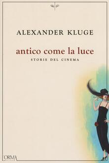 Antico come la luce. Storie del cinema - Alexander Kluge - copertina