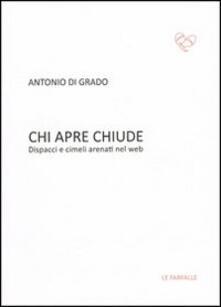 Chi apre chiude. Dispacci e cimeli arenati nel web - Antonio Di Grado - copertina