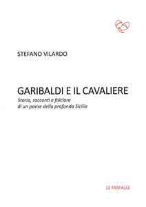 Garibaldi e il Cavaliere. Storia, racconti e folclore di un paese della profonda Sicilia