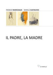 Il padre, la madre - Franco Marcoaldi,Marilù Eustachio - copertina