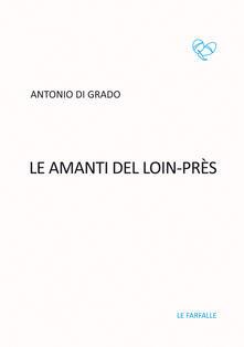 Le amanti del Loin-Près - Antonio Di Grado - copertina