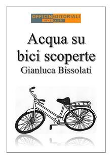 Acqua su bici scoperte - Gianluca Bissolati - ebook