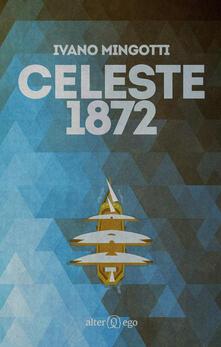 Celeste 1872 - Ivano Mingotti - copertina