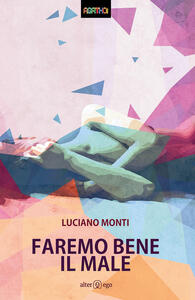 Faremo bene il male - Luciano Monti - copertina