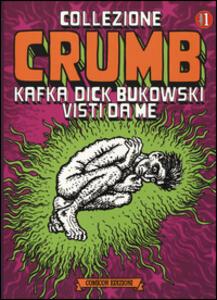 Kafka, Dick, Bukowski visti da me. Collezione Crumb. Vol. 1