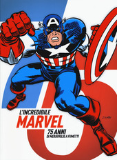 L' incredibile Marvel. 75 anni di meraviglie a fumetti. Catalogo della mostra (Napoli, 30 aprile-3 maggio 2015)