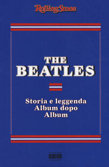 The Beatles. Storia e leggenda album dopo album - copertina