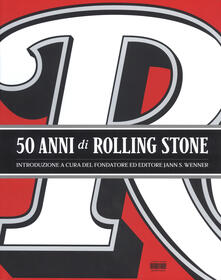 50 anni di Rolling Stone. Ediz. illustrata - Jann S. Wenner - copertina