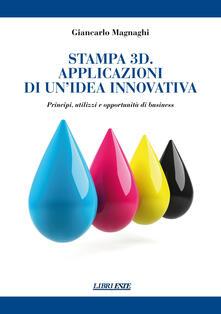 Stampa 3D. Applicazioni di un'idea innovativa. Principi, utilizzi e oppportunità di business - Giancarlo Magnaghi - copertina