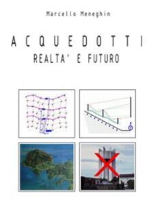 Acquedotti realtà e futuro - Marcello Meneghin - ebook