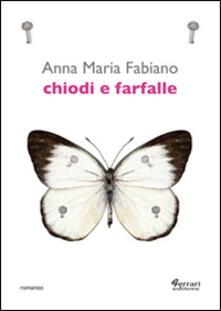 Chiodi e farfalle - Anna M. Fabiano - copertina