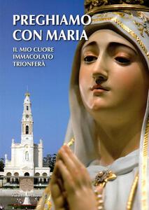 Preghiamo con Maria. Il mio cuore immacolato trionferà