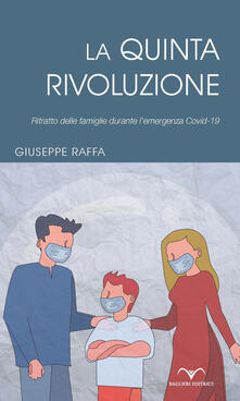 La quinta rivoluzione. Ritratto delle famiglie durante l'emergenza Covid-19 - Giuseppe Raffa - copertina