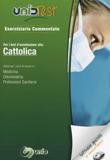 UnidTest 1. Eserciziario commentato per Cattolica. Per i test di ammissione a: medicina, odontoiatria e professioni sanitarie. Con software di simulazione.pdf