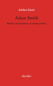 Filippodegasperi.it Adam Smith. Morale, jurisprudence, economia poltica Image
