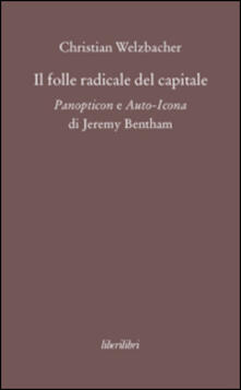 Parcoarenas.it Il folle radicale del capitale. Panopticon e auto-icona di Jeremy Bentham Image