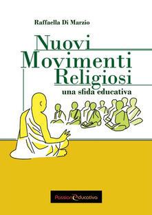 Nuovi Movimenti Religiosi. Una sfida educativa - Raffaella Di Marzio - copertina