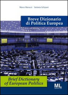 Breve dizionario di politica europea. Ediz. italiana e inglese - Marco Marazzi,Stefania Schipani - copertina