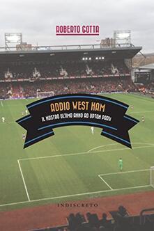 Addio West Ham. Il nostro ultimo anno ad Upton Park.pdf