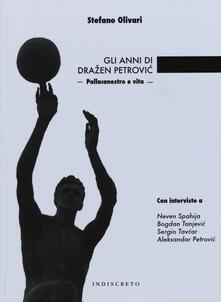 Gli anni di Drazen Petrovíc. Pallacanestro e vita - Stefano Olivari - copertina