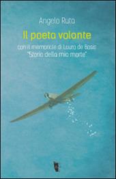 Il poeta volante. Lauro De Bosis. «Storia della mia morte»