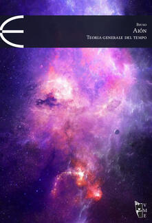 Aiòn. Teoria generale del tempo - Alberto G. Biuso - copertina