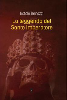 La leggenda del Santo Imperatore - Natale Benazzi - copertina