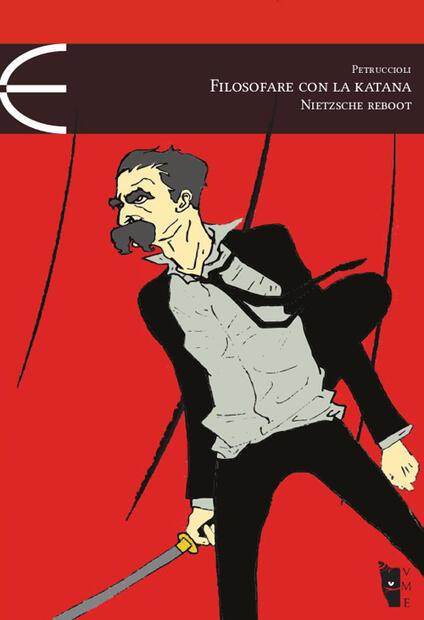 Filosofare con la katana. Nietzsche reboot - Stefano Petruccioli - copertina
