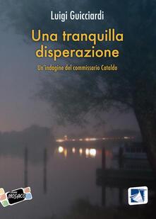 Una tranquilla disperazione. Un'indagine del commissario Cataldo - Luigi Guicciardi - copertina