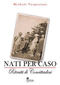 Nati per caso. Ritratti di concittadini - Vespasiano Michele - wuz.it