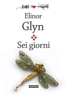 Sei giorni - Elinor Glyn - ebook