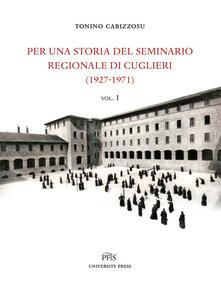 Per una storia del seminario regionale di Cuglieri. Vol. 1: 1927-1971. - Tonino Cabizzosu - copertina