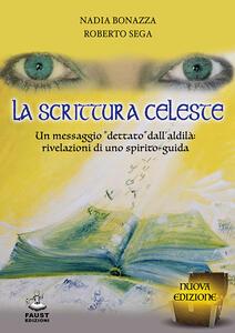 La scrittura celeste. Un messaggio «dettato» dall'aldilà: rivelazioni di uno spirito-guida
