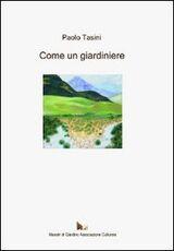 Libro Come un giardiniere Paolo Tasini