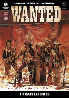I fratelli Bull. Wanted. Vol. 1 - Simon Rocca,Thierry Girod - copertina