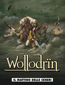Il mattino delle ceneri. Wollodrïn. Vol. 1