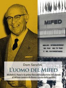 L' uomo del MIDFED. Michele Guido Franci e la prima fiera dell'audiovisivo del mondo di Milano contesa da Roma e uccisa dalla politica