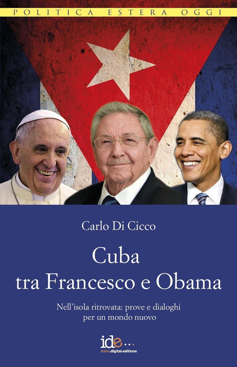 Cuba tra Francesco e Obama. Nell'isola ritrovata: prove e dialoghi per un mondo nuovo