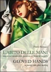 L' abito delle mani. Viaggio nel mondo della guanteria in forma di racconto. Ediz. multilingue