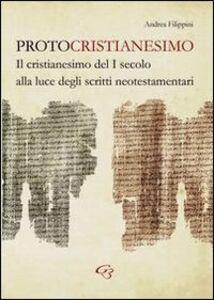 Protocristianesimo. Il cristianesimo del I secolo alla luce degli scritti neotestamentari