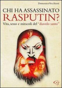 Chi ha assassinato Rasputin? Vita, sesso e miracoli del «diavolo santo»