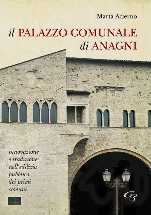 Il palazzo comunale di Anagni. Innovazione e tradizione nell'edilizia pubblica dei primi comuni