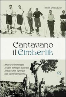 Cantavano il Cimberlik. Storie e immagini di una famiglia italiana dalla Belle Epoque agli anni Cinquanta.pdf