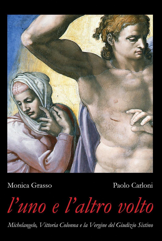 L' uno e l'altro volto. Michelangelo, Vittoria Colonna e la Vergine del Giudizio Sistino