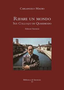 «Rifare un mondo». Sui colloqui di Quasimodo - Mauro Carlangelo - copertina
