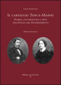 Il carteggio Tenca-Maffei. Storia, letteratura e arte nell'Italia del Risorgimento