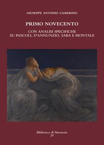 Primo Novecento. Con analisi specifiche su Pascoli, D'Annunzio, Saba e Montale